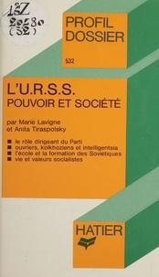 Marie Lavigne et Anita Tiraspolsky - L'U.R.S.S. : pouvoir et société.