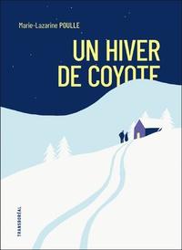 Marie-Lazarine Poulle - Un hiver de coyote.