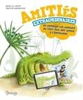 Marie Le Cuziat et Philippe Gaufreteau - Amitiés extraordinaires - Ou comment les animaux de tout poil ont appris à s'entraider.
