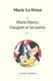 Marie Le Drian - Marie Henry, Gauguin et les autres.