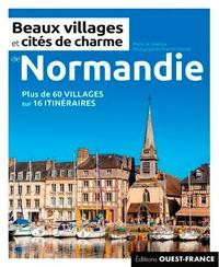 Marie Le Goaziou et Franck Schmitt - Beaux villages et cités de charme de Normandie.