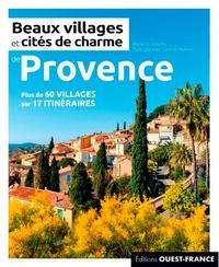 Marie Le Goaziou et Camille Moirenc - Beaux villages et cités de charme de Provence - Plus de 60 villages sur 17 itinéraires.