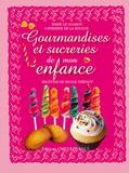 Marie Le Goaziou et Catherine de La Hougue - Gourmandises et surcreries de mon enfance - Douceurs de toujours.