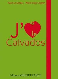 Marie Le Goaziou et Marie-Claire Colignon - J'aime le Calvados.