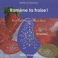 Marie Le Goaziou - Ramène ta fraise ! - 75 recettes.