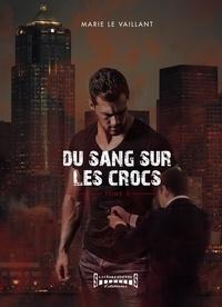 Marie Le Vaillant - Du sang sur les crocs Tome 2 : .