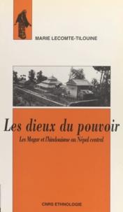 Marie Lecomte-Tilouine - Les dieux du pouvoir : les Magar et l'hindouisme au Népal central.