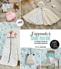 Marie Ledemé - J'apprends à coudre pour bébé - 16 projets pour faits-main enfantin.