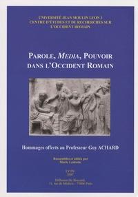 Marie Ledentu - Parole, média, pouvoir dans l'Occident romain - Hommages offerts au Professeur Guy Achard.