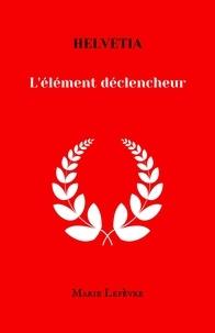 Marie Lefèvre - Helvetia - L'élément déclencheur.
