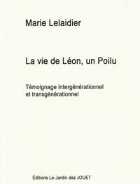 Marie Lelaidier - La vie de Léon, un Poilu  Témoignage intergénérationnel et transgénérationnel.