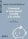 Marie Léonard-Mallaval - Comment le sens moral s'éveille à la crèche ?.