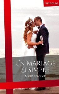 Marie Lerouge - Un mariage si simple.