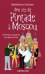 Marie Leroyer - Une vie de Pintade à Moscou.
