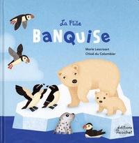 Marie Lescroart et Chloé Du Colombier - La p'tite banquise - Les animaux du froid.