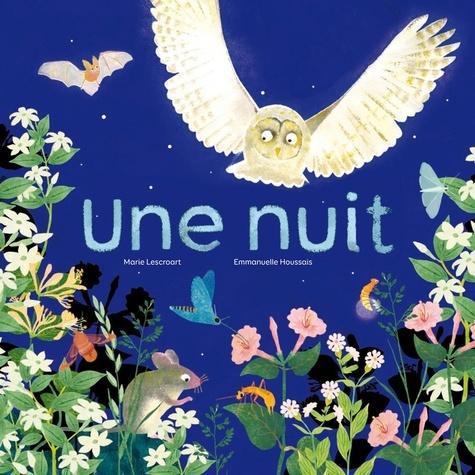 Marie Lescroart et Emmanuelle Houssais - Une nuit.