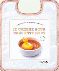 Marie Leteuré et Frédérique Marcombes - Je cuisine pour mon ptit bout - de 4 mois à 3 ans.