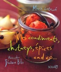 Marie Leteuré - Mes condiments, chutneys, épices and co....