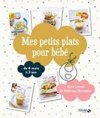 Marie Leteuré et Frédérique Marcombes - Mes petits plats pour bébé - De 4 mois à 3 ans.