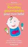 Marie Leteuré et Frédérique Marcombes - Recettes gourmandes pour mon bébé.