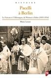 Marie Levant - Pacelli à Berlin - Le Vatican et l'Allemagne, de Weimar à Hitler (1919-1934).
