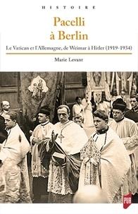 Pacelli à Berlin- Le Vatican et l'Allemagne, de Weimar à Hitler (1919-1934) - Marie Levant pdf epub
