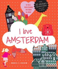 I love Amsterdam - Un album pour découvrir Amsterdam en samusant. Inclus 30 stickers repositionnables pour jouer ou décorer.pdf