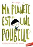 Marie Lévesque - Ma planète est-elle une poubelle ?.