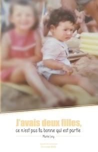 Marie Ley - J'avais deux filles, ce n'est pas la bonne qui est partie.