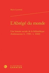 Marie Lezowski - L'abrégé du monde - Une histoire sociale de la bibliothèque ambrosienne (v. 1590 - v. 1660).