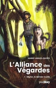Marie Libaud-Quoëx - L'Alliance des Végardes Tome 1 - Skylor, le dernier Guide.