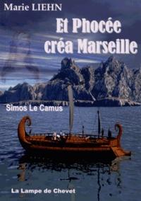 Marie Liehn - Et Phocée créa Marseille - Sîmos le Camus.