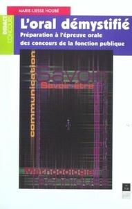 Marie-Liesse Houbé-Masse - L'oral démystifié - Préparation à l'épreuve orale des concours de la fonction publique.