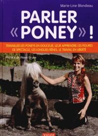 """Marie-Line Blondieau - Parler """"poney"""" ! - Travailler les poneys en douceur, leur apprendre les figures de spectacle, les longues rênes, le travail en liberté."""