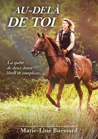 Marie-line Buessard - AU DELÀ DE TOI. La quête de deux âmes libres et complices.