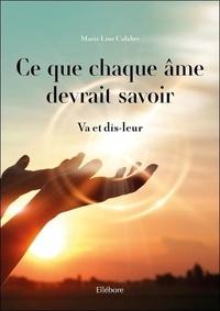 Marie-Line Calabre - Ce que chaque âme devrait savoir - Va et dis-leur.