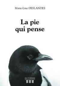 Marie-line Deslandes - La pie qui pense.