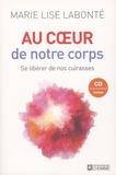 Marie-Lise Labonté - Au coeur de notre corps - Se libérer de nos cuirasses. 1 CD audio