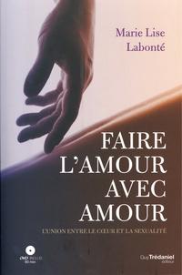 Marie-Lise Labonté - Faire l'amour avec amour - L'union du coeur et de la sexualité. 1 DVD