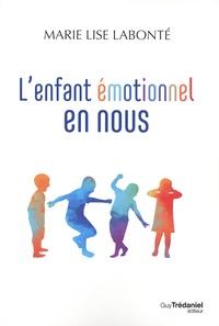 Marie-Lise Labonté - L'enfant émotionnel en nous.