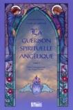 Marie-Lise Labonté et Ninon Prevost - LA GUERISON SPIRITUELLE ANGELIQUE. - Tome 1.