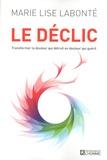 Marie-Lise Labonté - Le déclic - Transformer la douleur qui détruit en douleur qui guérit.
