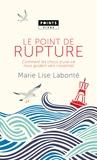 Marie-Lise Labonté - Le point de rupture - Comment les chocs d'une vie nous guident vers l'essentiel.