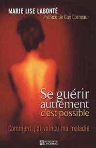 Marie-Lise Labonté - Se guérir autrement, c'est possible. - Comment j'ai vaincu ma maladie.