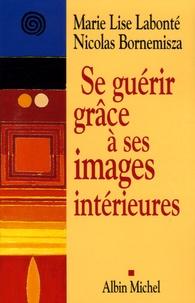 Se guérir grâce à ses images intérieures - Marie-Lise Labonté |