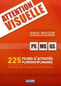 Marie Litra - Attention visuelle PS-MS-GS - 225 fiches d'activités pluridisciplinaires adaptées aux 3 niveaux de maternelle.