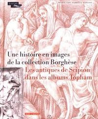 Marie-Lou Fabréga-Dubert - Une histoire en images de la collection Borghèse - Les antiques de Scipion dans les albums Topham.