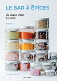 Marie-Lou Lizé et Charles Bouchart - Le bar à épices - La cuisine simple des épices.