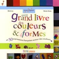 Marie-Lou et Nicolas Gouny - Mon grand livre des couleurs et des formes - Et 50 expressions françaises autour des couleurs.