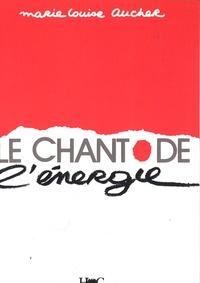 Le chant de l'énergie- La mouvance énergétique du chanteur - Marie-Louise Aucher |